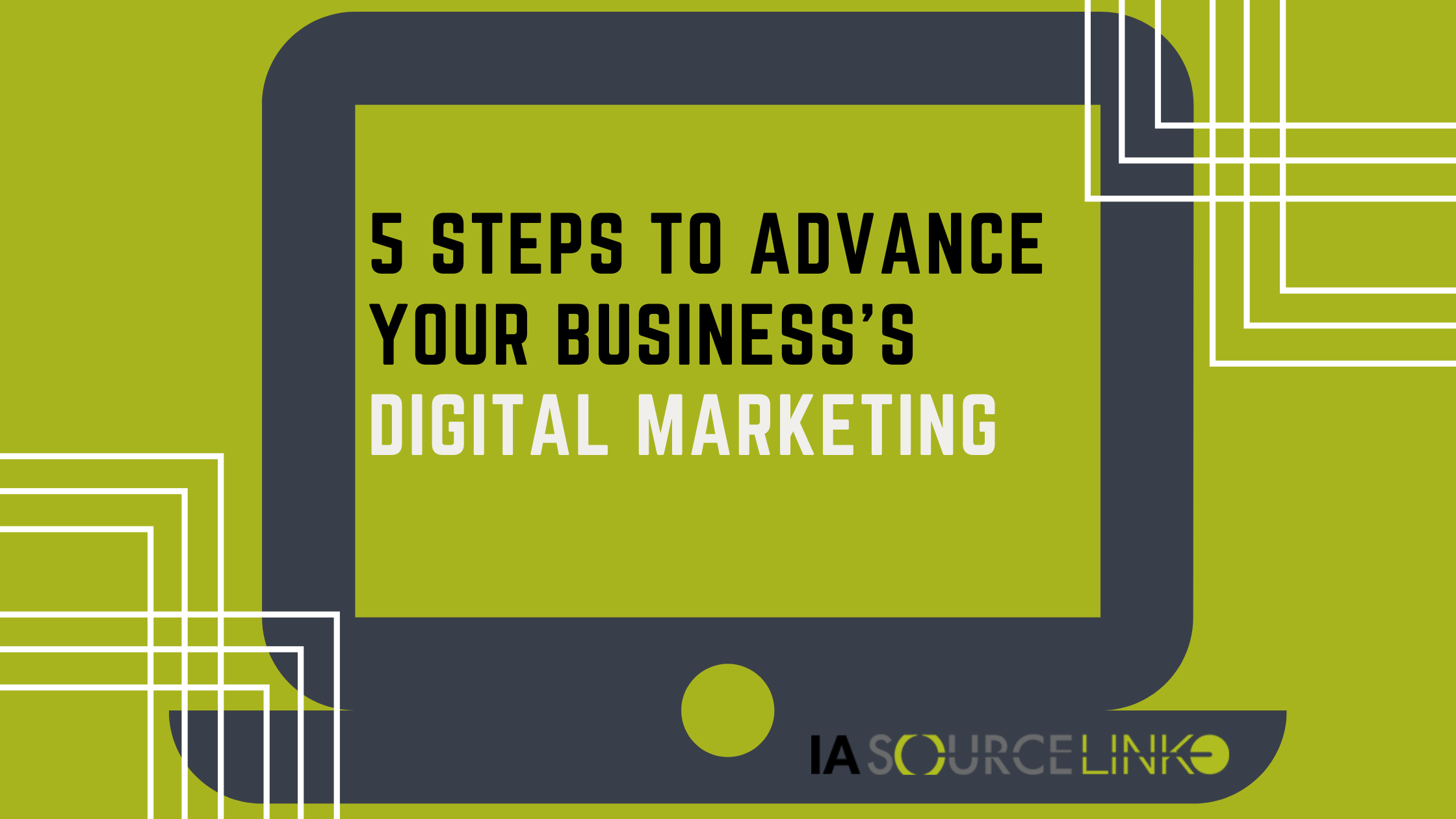 5 Steps to improve your Business's Digital Marketing